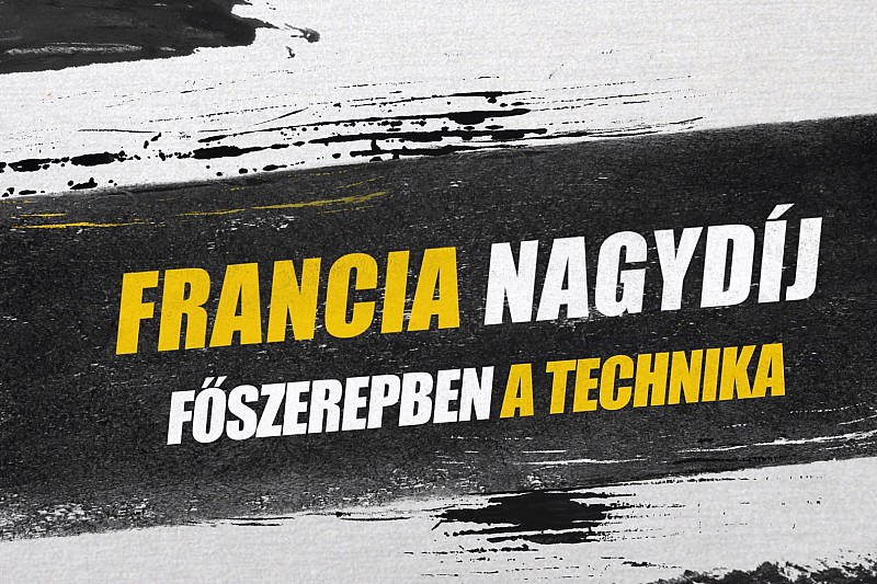 Francia Nagydíj: főszerepben az F1-es technika