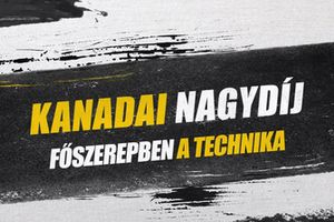 Kanadai Nagydíj - Főszerepben a technika