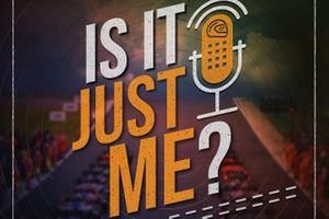 Podcast: Is It Just Me?