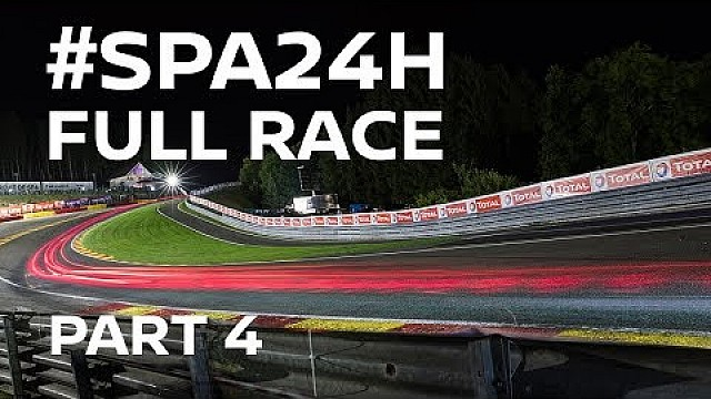 2017 Spa 24 Hour Full Race - Part 4 of 4